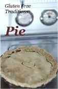 Gluten Free Traditions: Pie